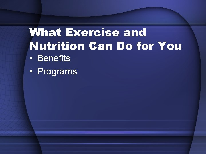 What Exercise and Nutrition Can Do for You • Benefits • Programs