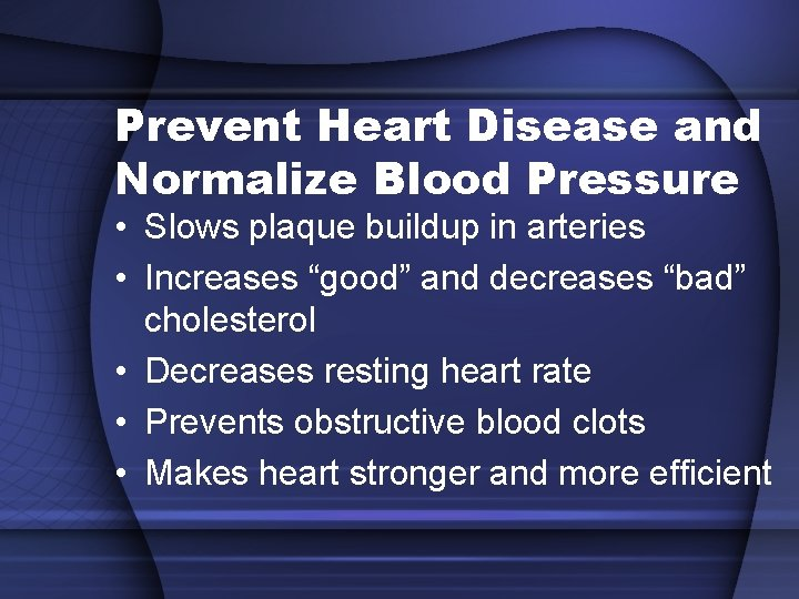 Prevent Heart Disease and Normalize Blood Pressure • Slows plaque buildup in arteries •