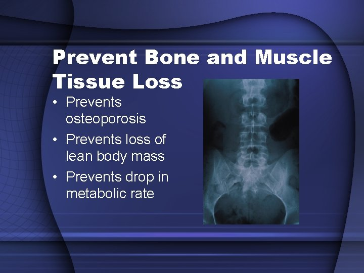 Prevent Bone and Muscle Tissue Loss • Prevents osteoporosis • Prevents loss of lean