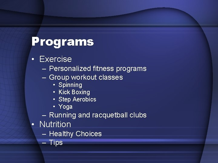 Programs • Exercise – Personalized fitness programs – Group workout classes • • Spinning