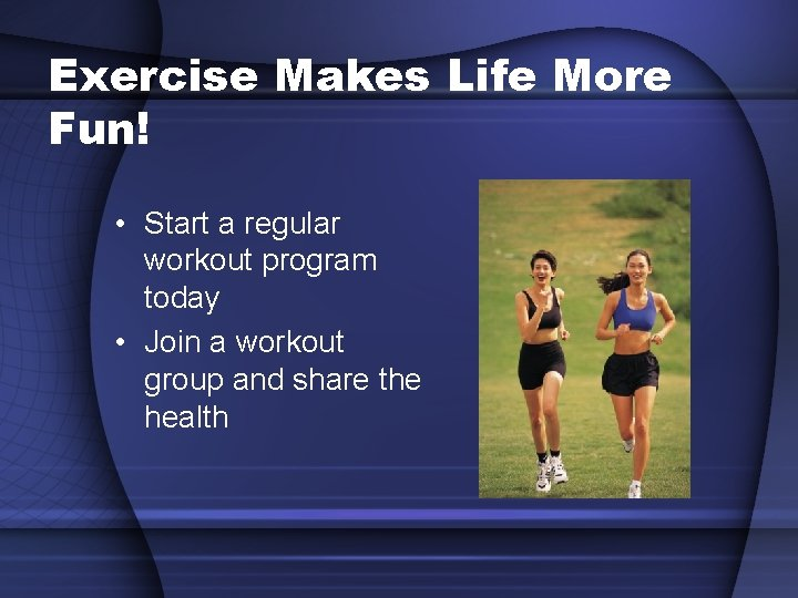 Exercise Makes Life More Fun! • Start a regular workout program today • Join