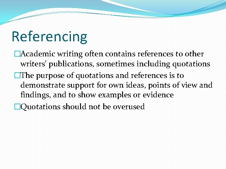 Referencing �Academic writing often contains references to other writers' publications, sometimes including quotations �The
