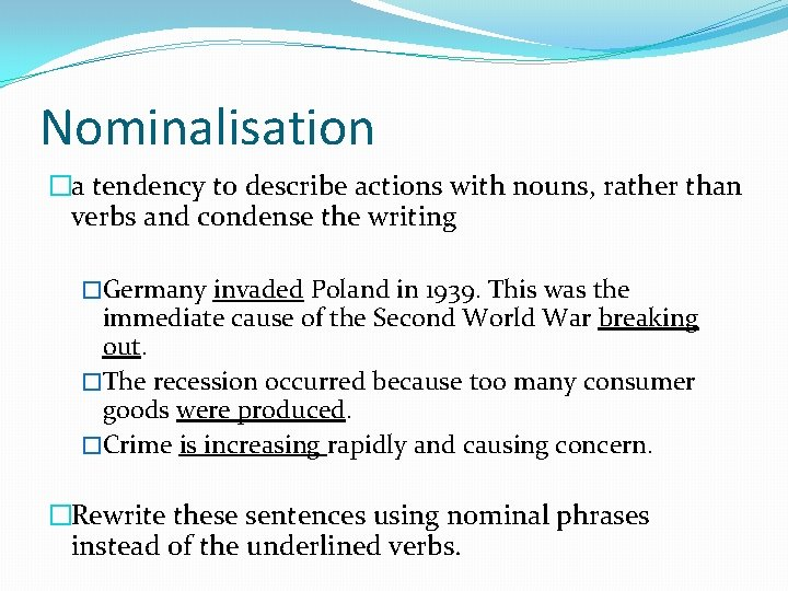 Nominalisation �a tendency to describe actions with nouns, rather than verbs and condense the