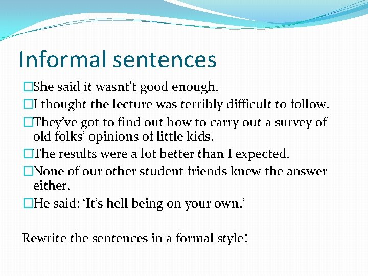 Informal sentences �She said it wasnt't good enough. �I thought the lecture was terribly