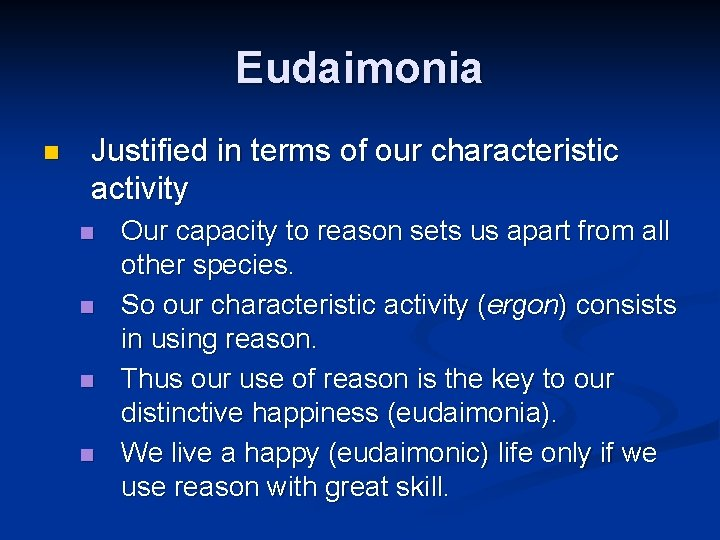 Eudaimonia n Justified in terms of our characteristic activity n n Our capacity to