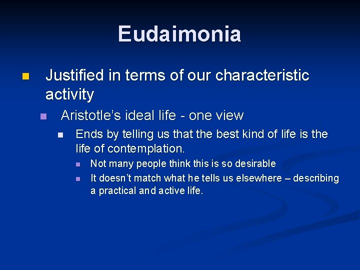 Eudaimonia n Justified in terms of our characteristic activity n Aristotle's ideal life -