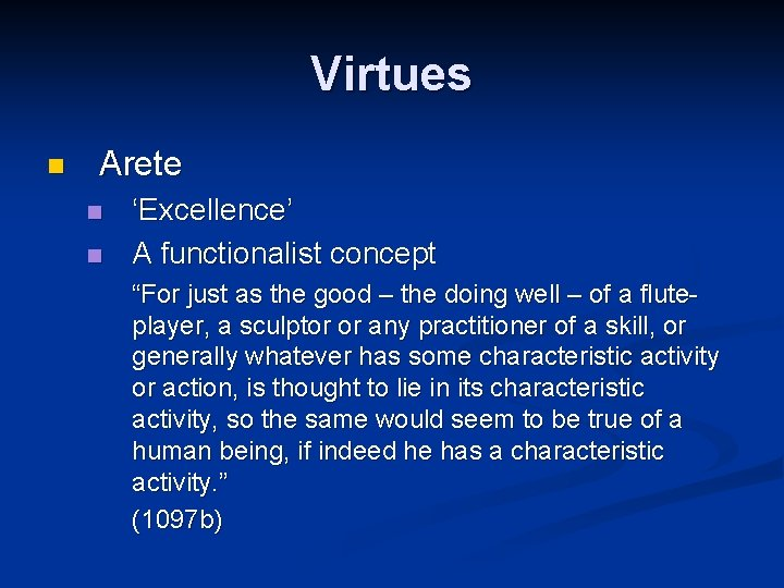 """Virtues n Arete n n 'Excellence' A functionalist concept """"For just as the good"""