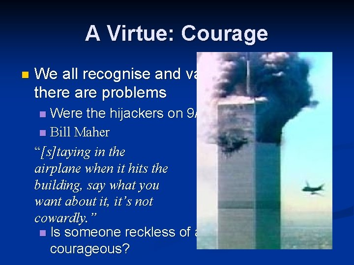 A Virtue: Courage n We all recognise and value courage, but there are problems