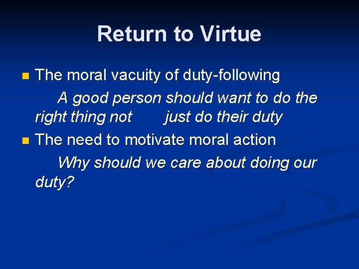 Return to Virtue The moral vacuity of duty-following A good person should want to