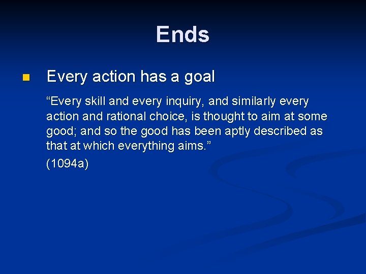 """Ends n Every action has a goal """"Every skill and every inquiry, and similarly"""