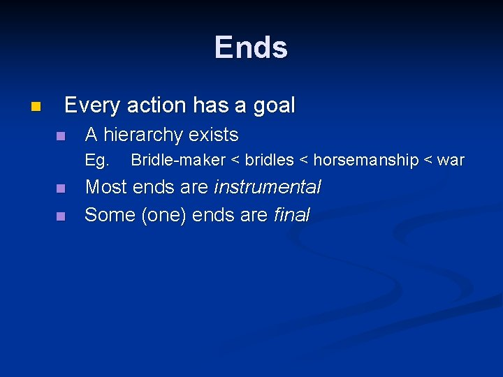 Ends n Every action has a goal n A hierarchy exists Eg. n n