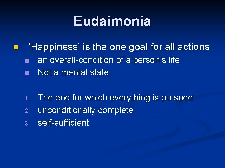 Eudaimonia n 'Happiness' is the one goal for all actions n n 1. 2.