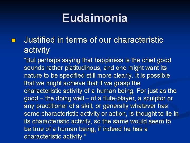 """Eudaimonia n Justified in terms of our characteristic activity """"But perhaps saying that happiness"""