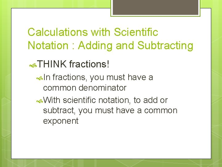 Calculations with Scientific Notation : Adding and Subtracting THINK In fractions! fractions, you must