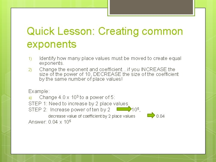 Quick Lesson: Creating common exponents 1) 2) Identify how many place values must be