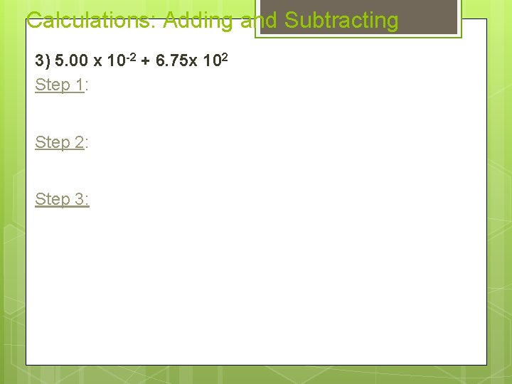 Calculations: Adding and Subtracting 3) 5. 00 x 10 -2 + 6. 75 x