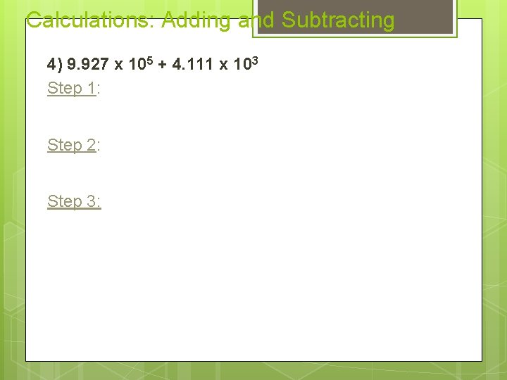 Calculations: Adding and Subtracting 4) 9. 927 x 105 + 4. 111 x 103