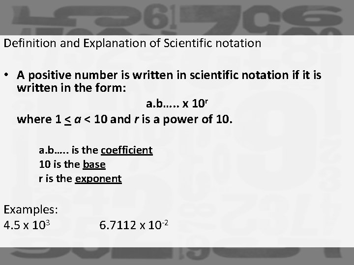 Definition and Explanation of Scientific notation • A positive number is written in scientific