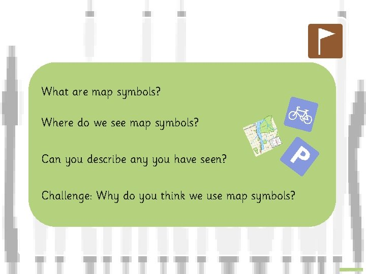 What are map symbols? Where do we see map symbols? Can you describe any