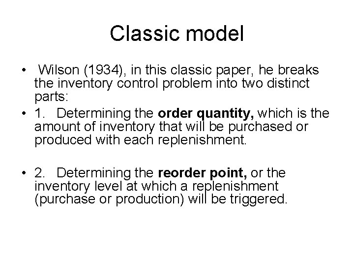Classic model • Wilson (1934), in this classic paper, he breaks the inventory control