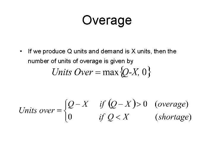 Overage • If we produce Q units and demand is X units, then the