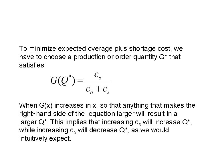 To minimize expected overage plus shortage cost, we have to choose a production or