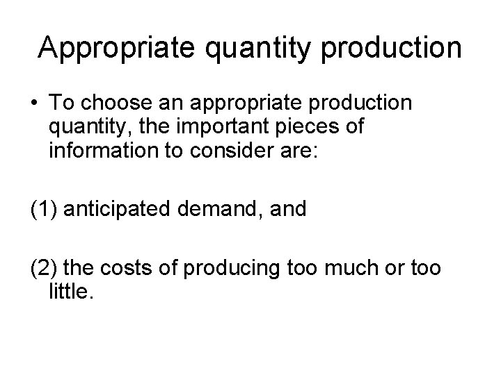 Appropriate quantity production • To choose an appropriate production quantity, the important pieces of