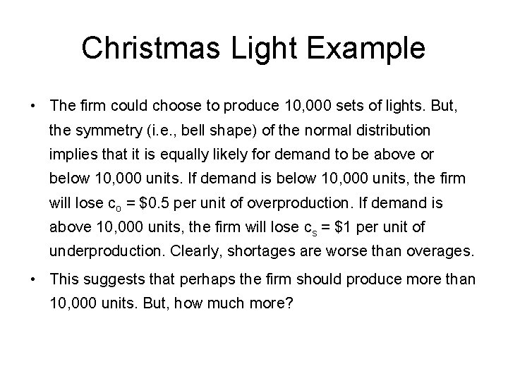 Christmas Light Example • The firm could choose to produce 10, 000 sets of