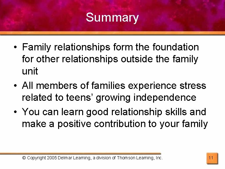 Summary • Family relationships form the foundation for other relationships outside the family unit
