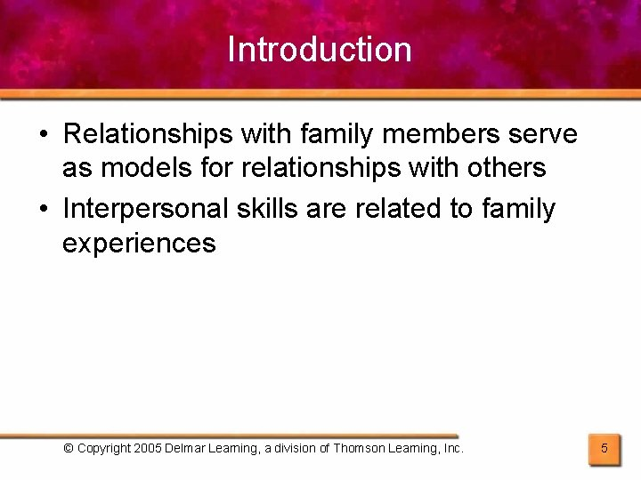 Introduction • Relationships with family members serve as models for relationships with others •