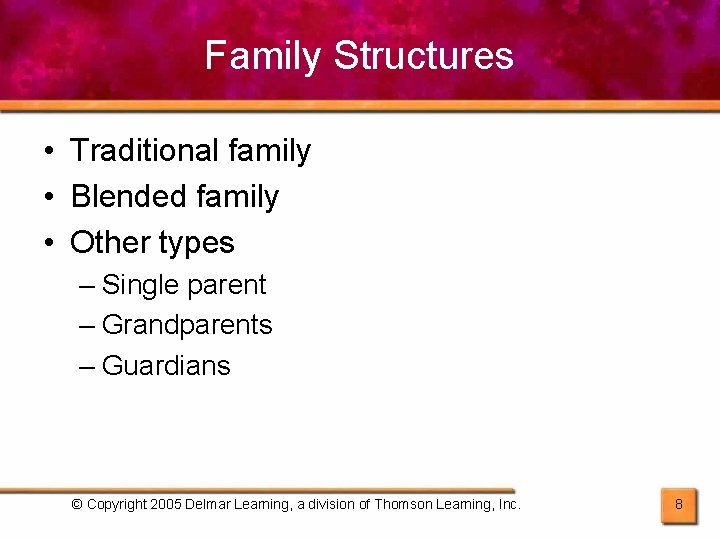 Family Structures • Traditional family • Blended family • Other types – Single parent