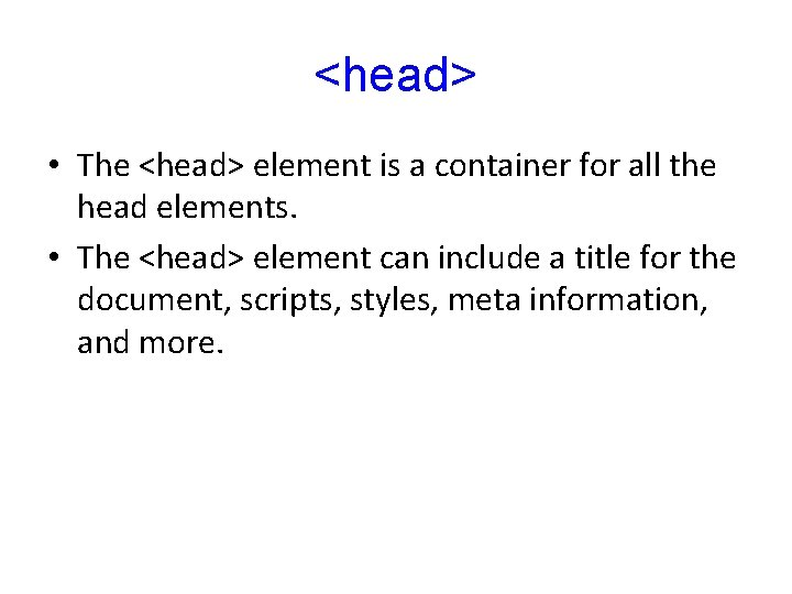 <head> • The <head> element is a container for all the head elements. •