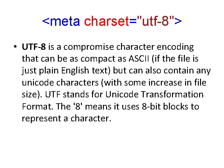 """<meta charset=""""utf-8""""> • UTF-8 is a compromise character encoding that can be as compact"""