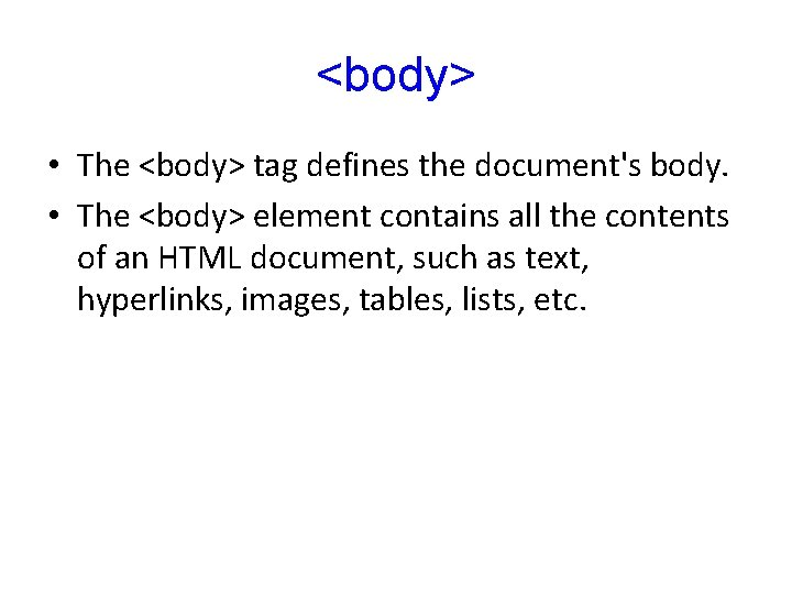 <body> • The <body> tag defines the document's body. • The <body> element contains