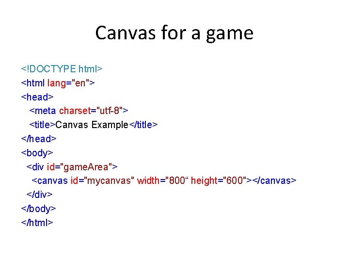 """Canvas for a game <!DOCTYPE html> <html lang=""""en""""> <head> <meta charset=""""utf-8""""> <title>Canvas Example</title> </head>"""