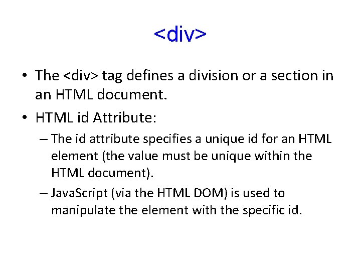 <div> • The <div> tag defines a division or a section in an HTML
