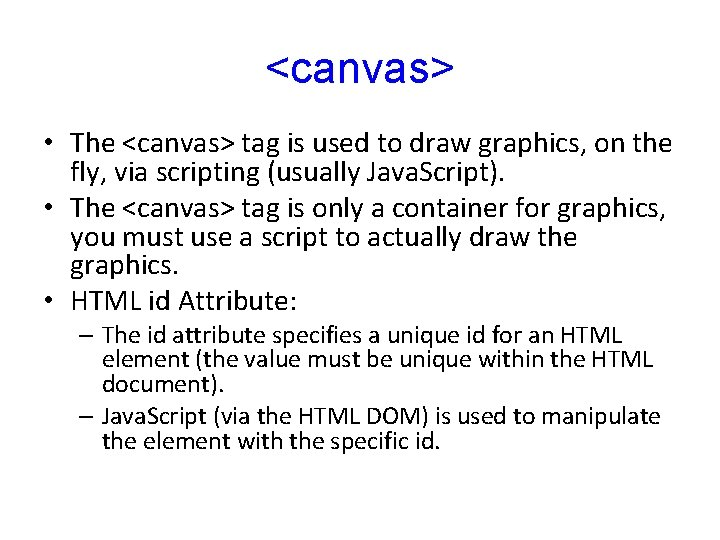 <canvas> • The <canvas> tag is used to draw graphics, on the fly, via