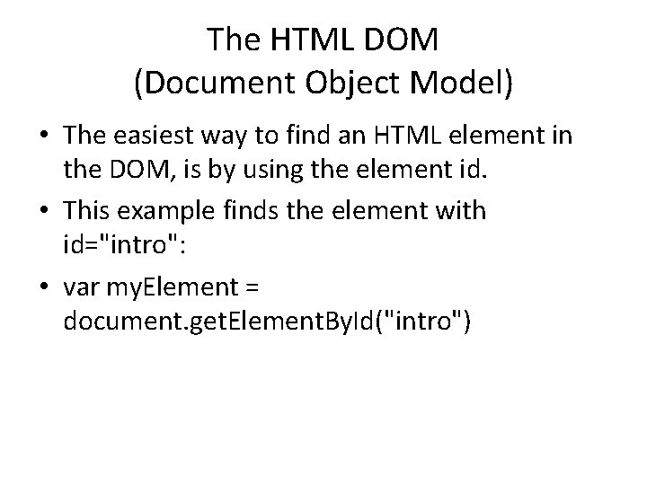 The HTML DOM (Document Object Model) • The easiest way to find an HTML
