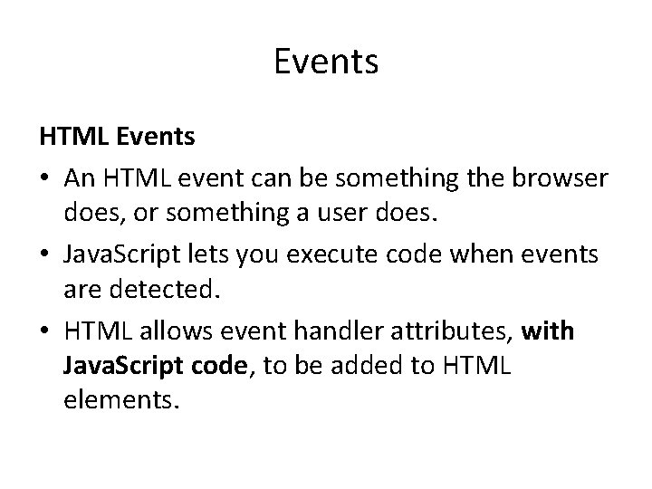Events HTML Events • An HTML event can be something the browser does, or