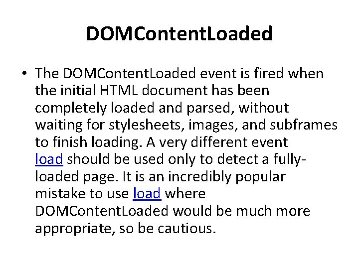 DOMContent. Loaded • The DOMContent. Loaded event is fired when the initial HTML document