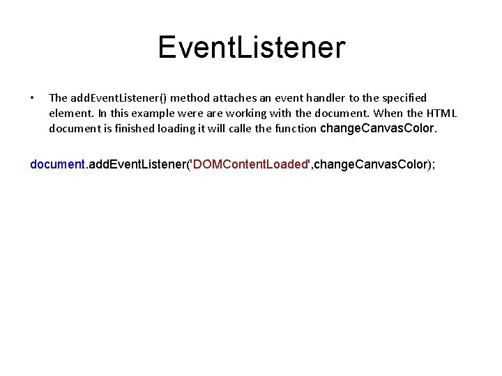 Event. Listener • The add. Event. Listener() method attaches an event handler to the