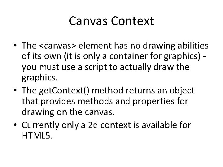 Canvas Context • The <canvas> element has no drawing abilities of its own (it