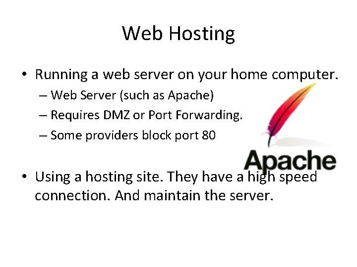 Web Hosting • Running a web server on your home computer. – Web Server