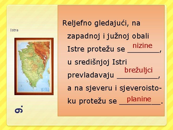 Reljefno gledajući, na Istra zapadnoj i južnoj obali nizine Istre protežu se _______, u