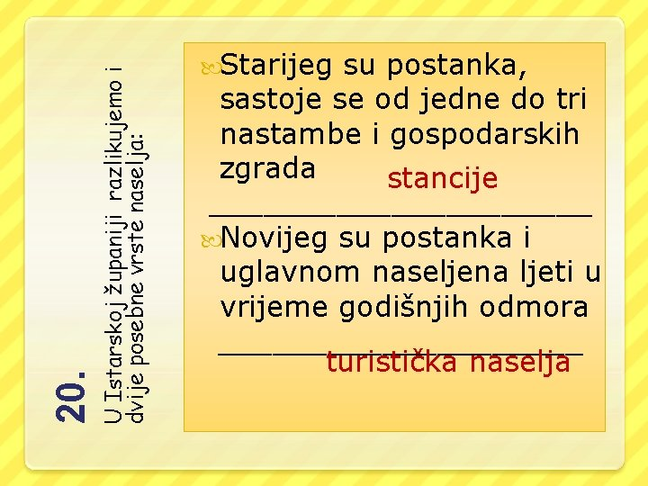 U Istarskoj županiji razlikujemo i dvije posebne vrste naselja: 20. Starijeg su postanka, sastoje