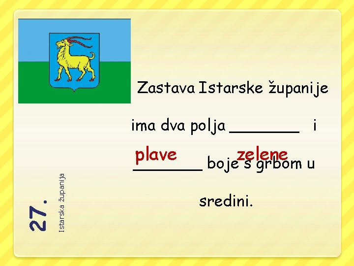 Zastava Istarske županije Istarska županija 27. ima dva polja _______ i plave zelene _______