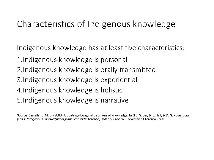 Characteristics of Indigenous knowledge has at least five characteristics: 1. Indigenous knowledge is personal