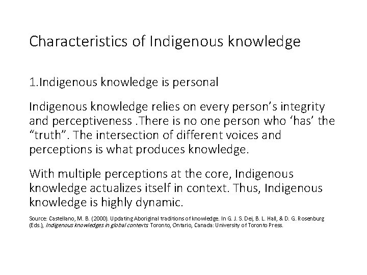Characteristics of Indigenous knowledge 1. Indigenous knowledge is personal Indigenous knowledge relies on every