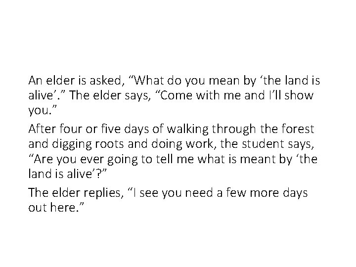 """An elder is asked, """"What do you mean by 'the land is alive'. """""""