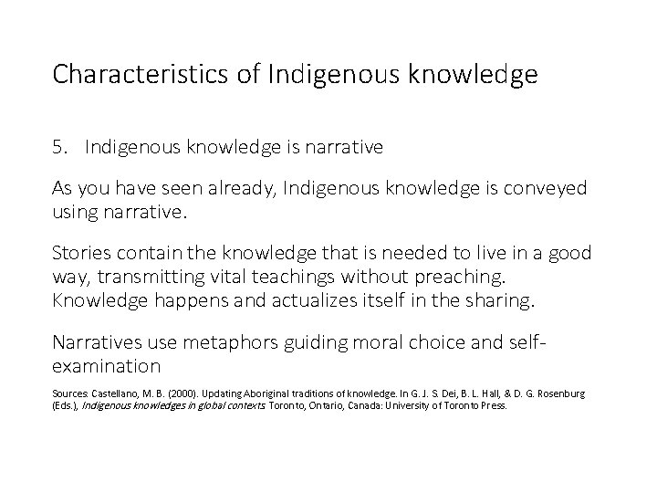 Characteristics of Indigenous knowledge 5. Indigenous knowledge is narrative As you have seen already,